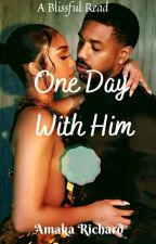 One Day With Him ✔ by Amyirechi