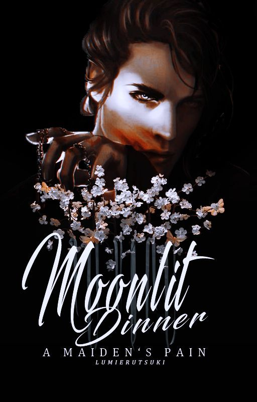 Moonlit Dinner: A Maiden's Pain. #Wattys2016 by lumierutsuki