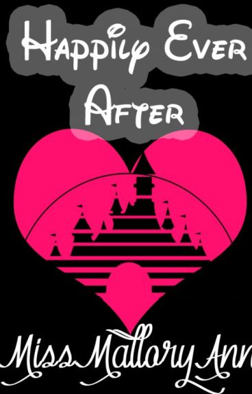 Happily Ever After by MissMalloryAnn