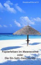 Papierfetzen im Meereswind oder die Ein-Satz-Geschichte by ShadowPrince13