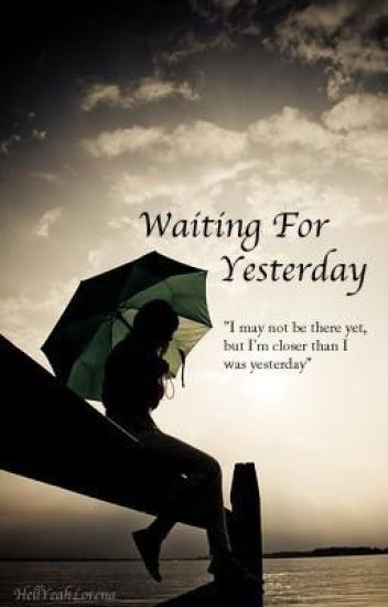 Waiting For Yesterday