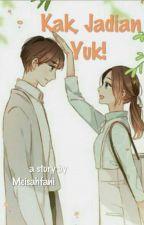 Kak, Jadian Yuk! (On Going) by Meisahfani