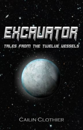 EXCAVATOR: Tales from the Twelve Vessels by DreamerCail