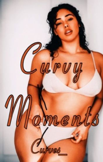 Curvy Moments- Completed