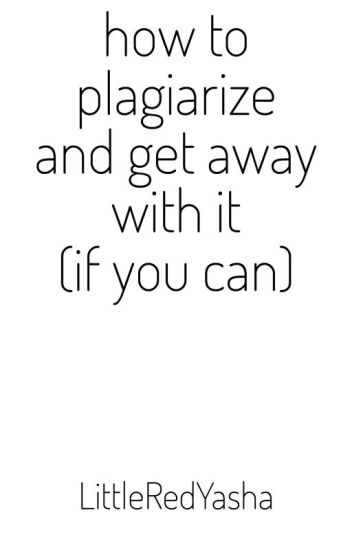 How To Plagiarize And Get Away With It (If You Can)