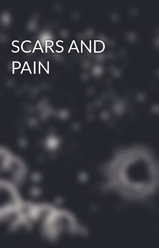 SCARS AND PAIN by SammyTAnderson