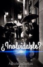 ¿Inolvidable? |temporada 2| COMPLETADA by AidadelosSantos