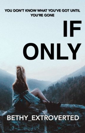 If Only by Bethy_Extroverted