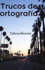 Trucos de ortografía by Tattooedheart16