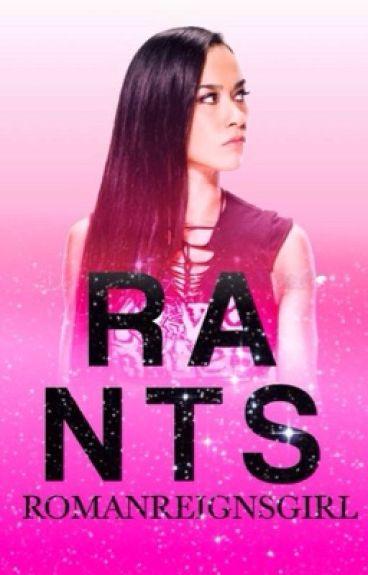 Rants by RomanReignsGirl