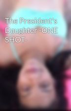 The President's Daughter -ONE SHOT- by CherryOnTop47