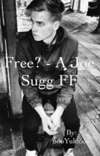 Free? - A Joe Sugg FF by oooYukiooo