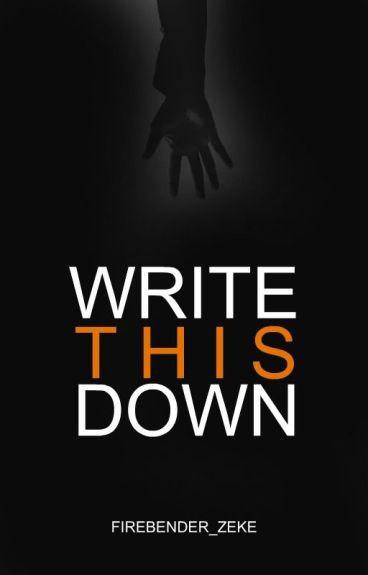 Write This Down by Firebender_Zeke