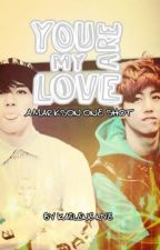 You Are My Love (A Markson One Shot) by kfnye98