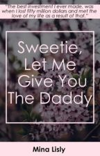 Sweetie, Let Me Give You The Daddy by Mina_Lisly