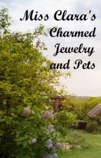Miss Clara's Charmed Jewelry and Pets by bittykimmy13