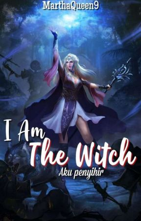 I am The Witch by MarthaQueen9