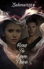 How To Love Thee {3} (Dean Winchester) by Ziehmer28