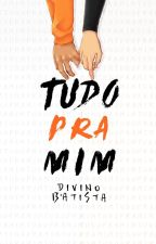 TUDO PRA MIM by DivinoBAtista