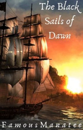 The Black Sails of Dawn by FamousManatee