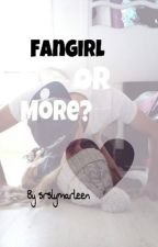 Fangirl or more? by srslymarleen