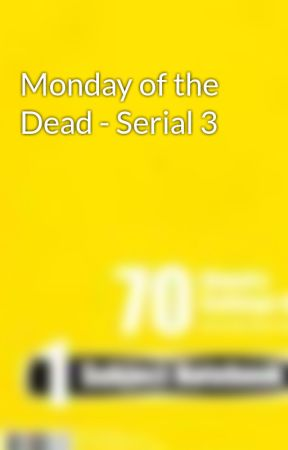 Monday of the Dead - Serial 3 by JeffLWallace