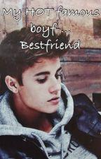 My HOT famous boyf-... bestfriend. by imgreat_stuppid