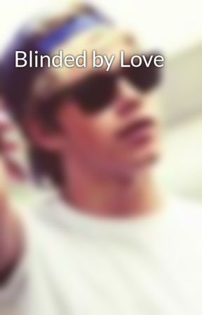 Blinded by Love by harryspleasure