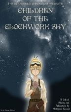 THE STEAMCHILD CHRONICLES PRESENTS: CHILDREN OF THE CLOCKWORK SKY by MattTheNovelist