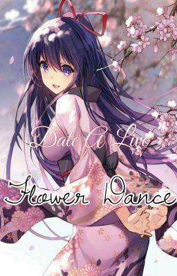 Đọc truyện [ Fanfic ] Date a live : Flower Dance [ Project I ]
