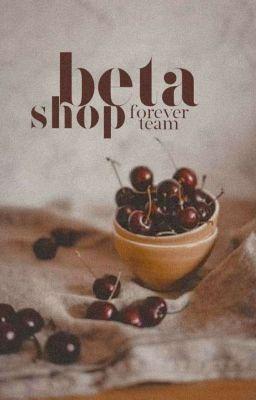 Đọc truyện Beta Shop_ [Forever_Team]