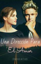 Una Direccion Para El Amor || Niall Horan || EN EDICIÓN || by 1Dnovelas5sos