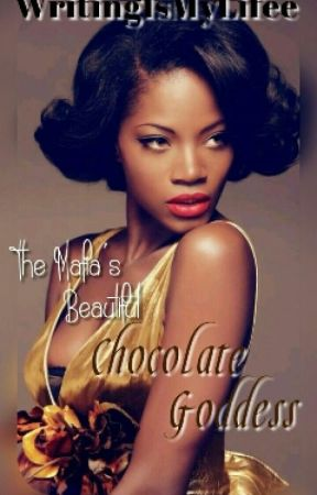 The Mafia's Chocolate Goddess (BWWM) by WritingIsMyLifee