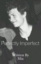 Perfectly Imperfect [ Ansel Elgort Fanfiction ] by bootyfulniall