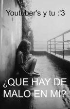 ¿Que hay de malo en mi? ElRubiusOMG y tu:3 (TERMINADA) by Cinthia_Valdez16