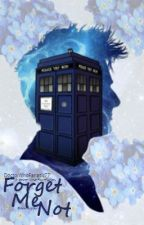 Forget Me Not(Doctor Who Fanfiction) by DoctorWhoFanatic77
