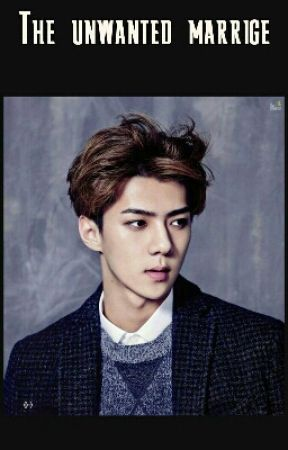 The Unwanted Marrige(sehun fanfic) by angoonagirl