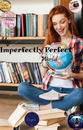 My Imperfectly Perfect World [ON HOLD] by wrytainmakin