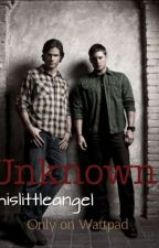 Unkown [a Supernatural fan fiction] by reid-zoned