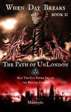 When Day Breaks: The Path of UnLondon   Book II by Marky360