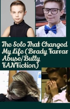 The Solo That Changed My Life (Brady Farrar Abuse/Bully FANFiction) by Rifka12345
