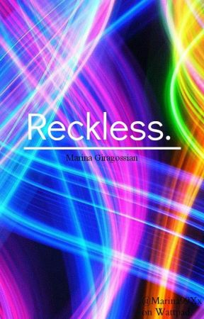Reckless. by Marina99Xx