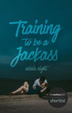 Training To Be A Jackass by Adairx