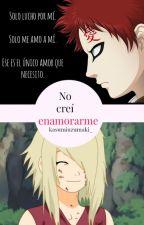 No creí enamorarme. (Gaara) (Corrigiendo) by kasumiuzumaki_