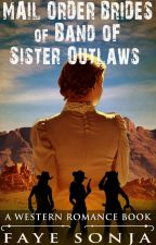Mail Order Brides of Band of Sister Outlaws (A Western Romance Book) by fayesonja
