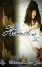 Heartless Her ( Chapter 9) UD :** by CheesecakeLoverGirl