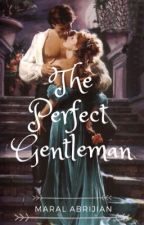 The Perfect Gentleman   ; completed) by NobleRoyalqueen