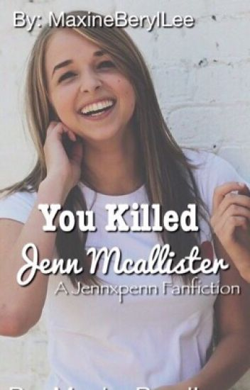 You killed Jenn Mcallister