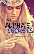 The Alpha's Secrets (2nd Book of The Alpha Wolves) by BraveAngelGirl