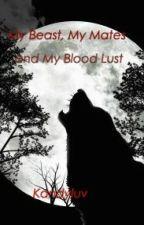 My Beast, My Mates & My Blood Lust by Kandyluv17